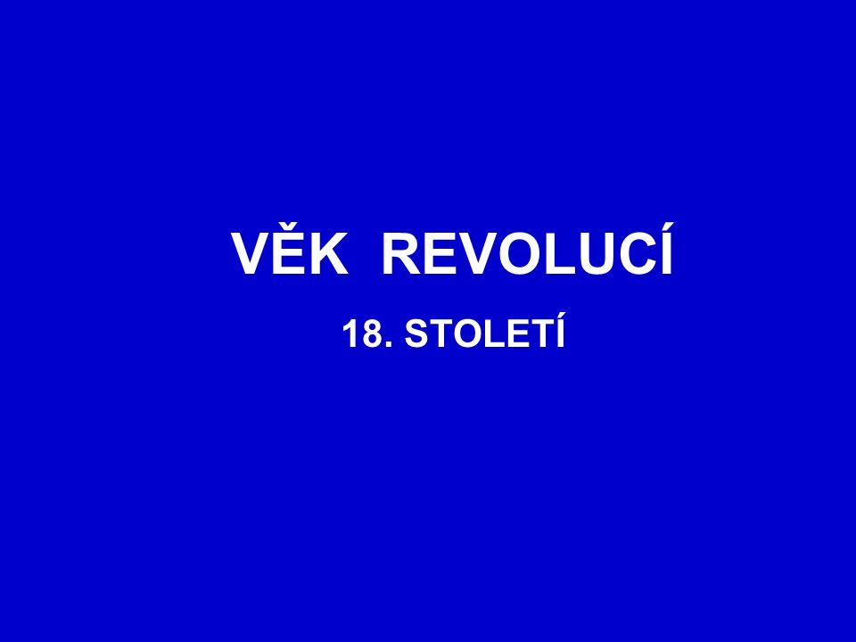 VĚK REVOLUCÍ 18. STOLETÍ