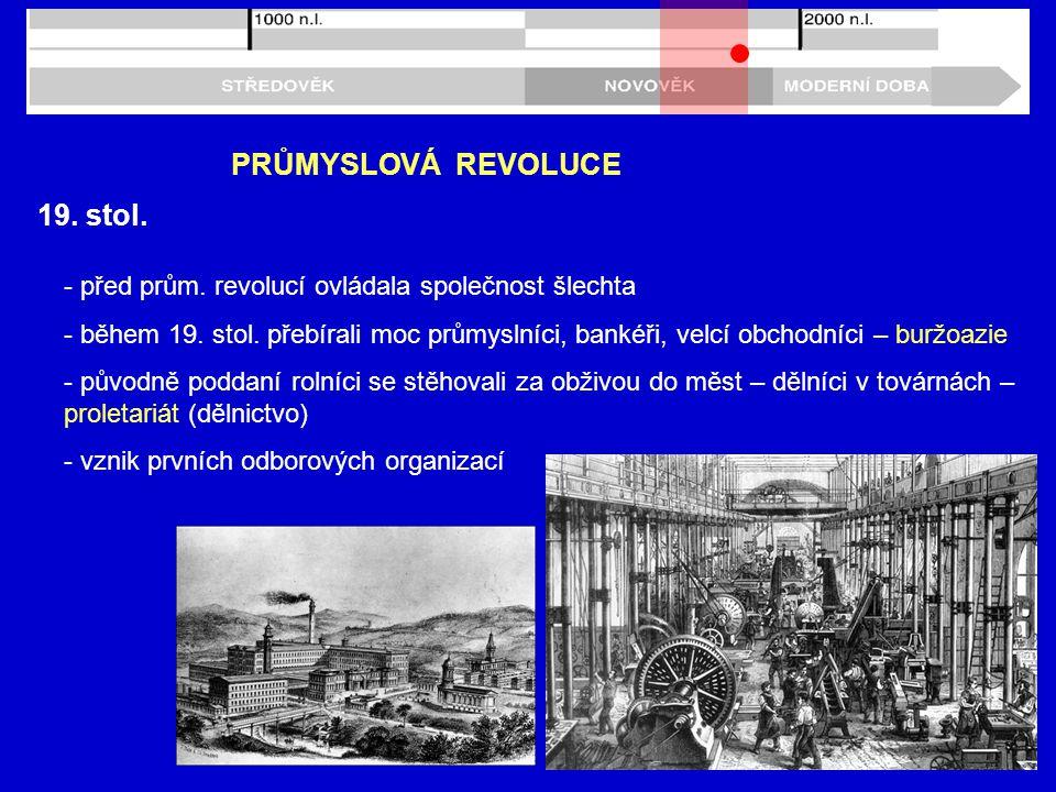 19. stol. PRŮMYSLOVÁ REVOLUCE - před prům. revolucí ovládala společnost šlechta - během 19. stol. přebírali moc průmyslníci, bankéři, velcí obchodníci