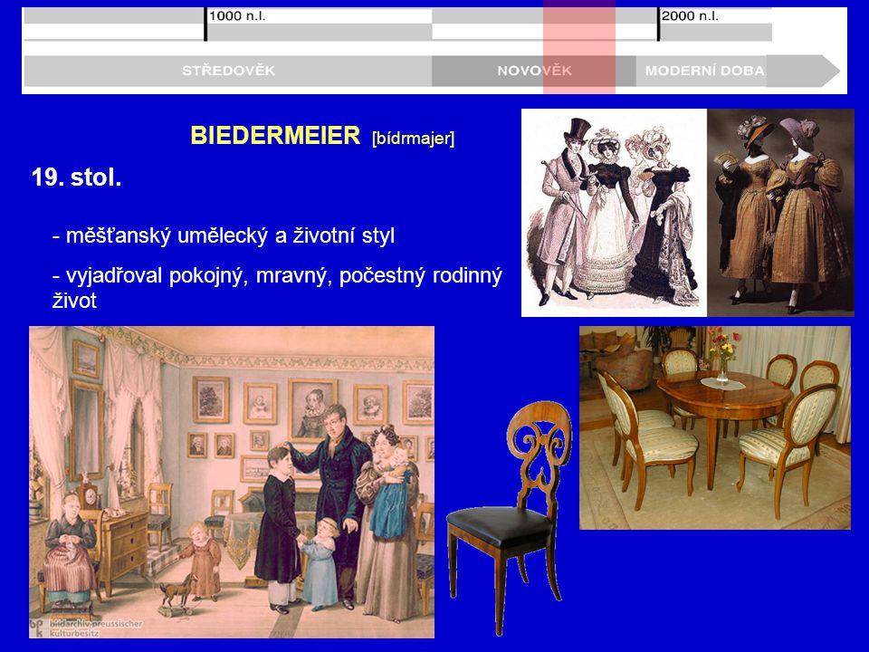 19. stol. BIEDERMEIER [bídrmajer] - měšťanský umělecký a životní styl - vyjadřoval pokojný, mravný, počestný rodinný život