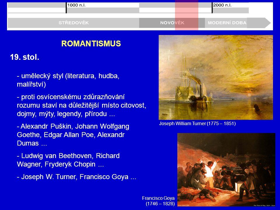 19. stol. ROMANTISMUS - umělecký styl (literatura, hudba, malířství) - proti osvícenskému zdůrazňování rozumu staví na důležitější místo citovost, doj