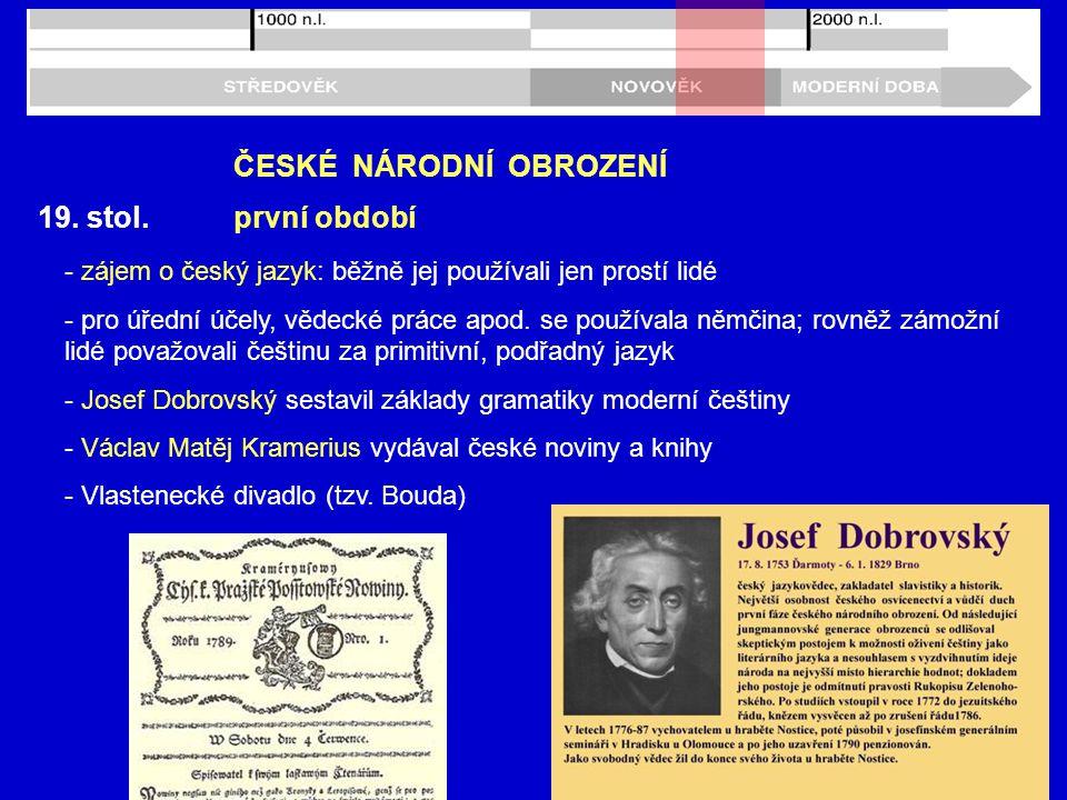 19. stol. ČESKÉ NÁRODNÍ OBROZENÍ - zájem o český jazyk: běžně jej používali jen prostí lidé - pro úřední účely, vědecké práce apod. se používala němči