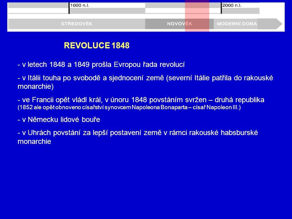 REVOLUCE 1848 - v letech 1848 a 1849 prošla Evropou řada revolucí - v Itálii touha po svobodě a sjednocení země (severní Itálie patřila do rakouské mo