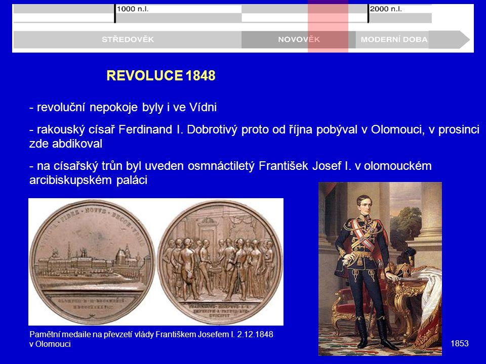 REVOLUCE 1848 - revoluční nepokoje byly i ve Vídni - rakouský císař Ferdinand I. Dobrotivý proto od října pobýval v Olomouci, v prosinci zde abdikoval