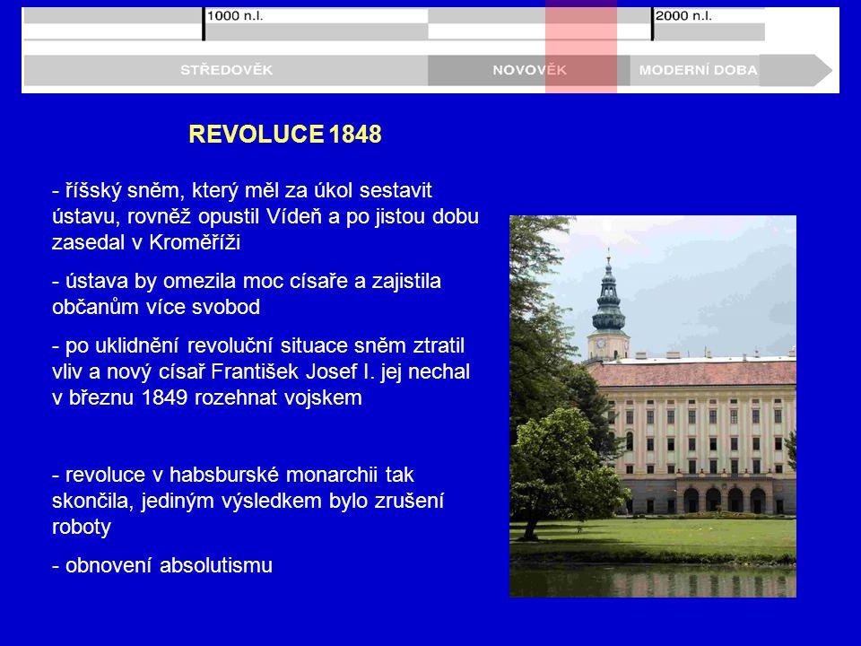 REVOLUCE 1848 - říšský sněm, který měl za úkol sestavit ústavu, rovněž opustil Vídeň a po jistou dobu zasedal v Kroměříži - ústava by omezila moc císa