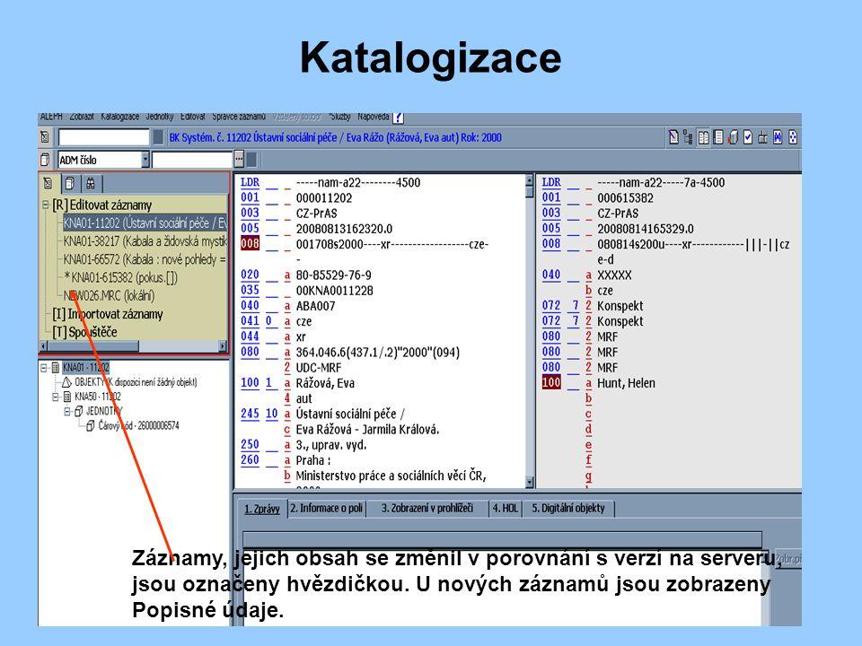 Katalogizace Záznamy, jejich obsah se změnil v porovnání s verzí na serveru, jsou označeny hvězdičkou.