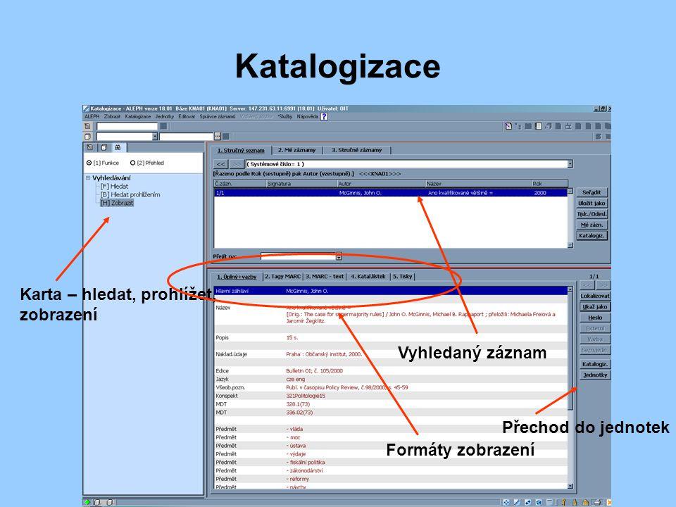 Katalogizace Vyhledaný záznam Karta – hledat, prohlížet, zobrazení Formáty zobrazení Přechod do jednotek