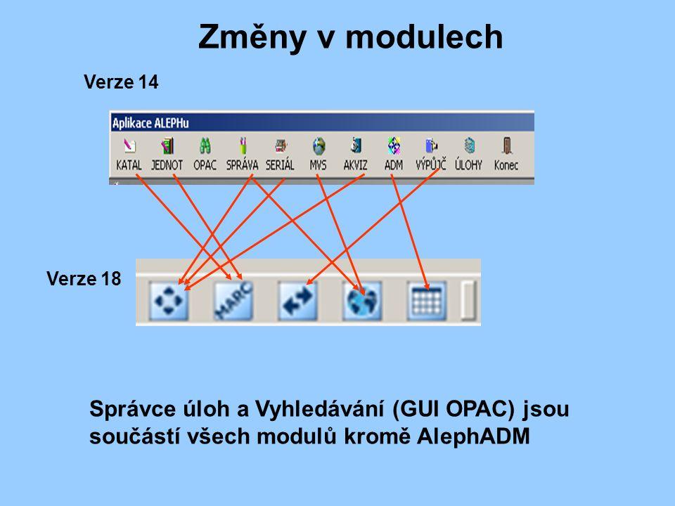Změny v modulech Verze 14 Verze 18 Správce úloh a Vyhledávání (GUI OPAC) jsou součástí všech modulů kromě AlephADM