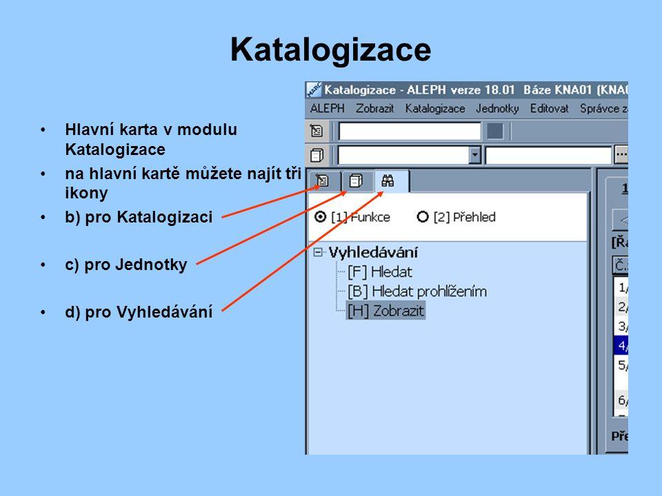 Katalogizace Hlavní karta v modulu Katalogizace na hlavní kartě můžete najít tři ikony b) pro Katalogizaci c) pro Jednotky d) pro Vyhledávání