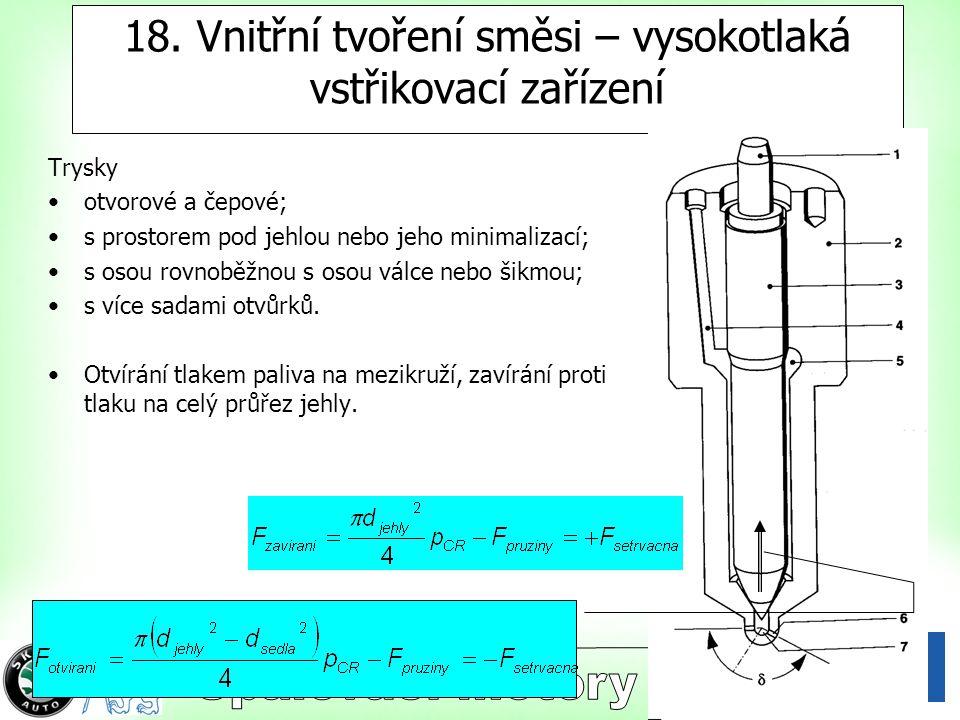 3 18. Vnitřní tvoření směsi – vysokotlaká vstřikovací zařízení Trysky otvorové a čepové; s prostorem pod jehlou nebo jeho minimalizací; s osou rovnobě