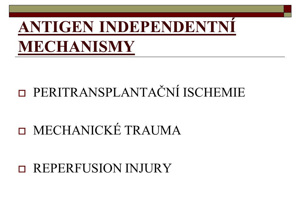 ANTIGEN INDEPENDENTNÍ MECHANISMY  PERITRANSPLANTAČNÍ ISCHEMIE  MECHANICKÉ TRAUMA  REPERFUSION INJURY