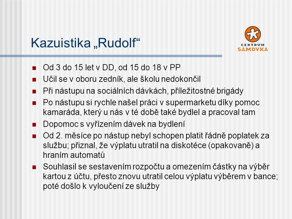 """Kazuistika """"Rudolf"""" Od 3 do 15 let v DD, od 15 do 18 v PP Učil se v oboru zedník, ale školu nedokončil Při nástupu na sociálních dávkách, příležitostn"""