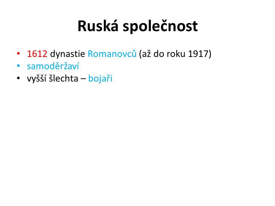 Ruská společnost 1612 dynastie Romanovců (až do roku 1917) samoděržaví vyšší šlechta – bojaři