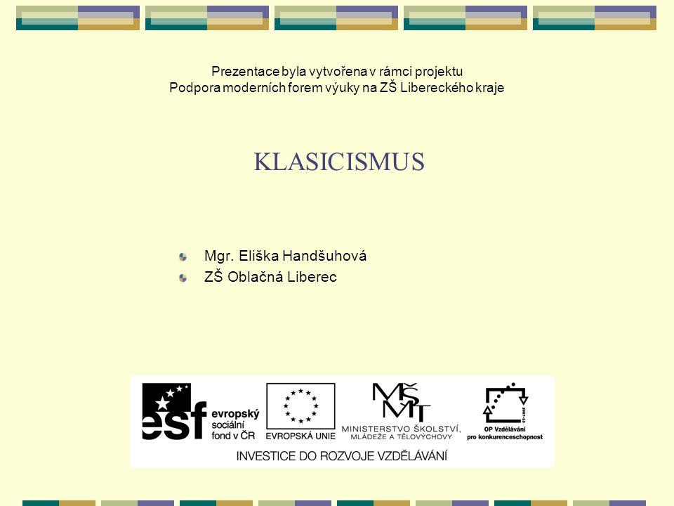 Prezentace byla vytvořena v rámci projektu Podpora moderních forem výuky na ZŠ Libereckého kraje Mgr. Eliška Handšuhová ZŠ Oblačná Liberec KLASICISMUS