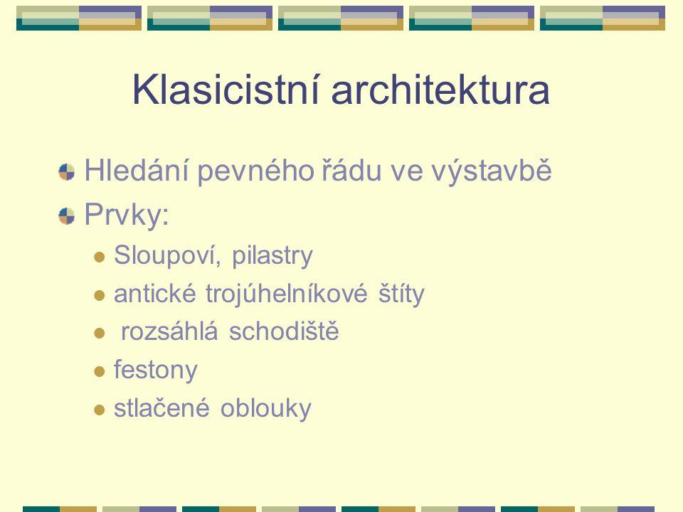 Klasicistní architektura Hledání pevného řádu ve výstavbě Prvky: Sloupoví, pilastry antické trojúhelníkové štíty rozsáhlá schodiště festony stlačené o