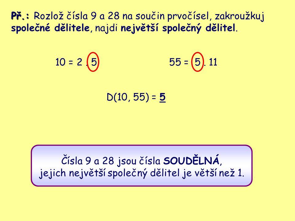 Př.: Rozlož čísla 9 a 28 na součin prvočísel, zakroužkuj společné dělitele, najdi největší společný dělitel. 10 = 2. 555 =5. 11 D(10, 55) = 5 Čísla 9