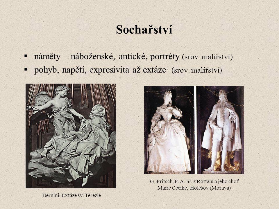 Sochařství  náměty – náboženské, antické, portréty (srov. malířství)  pohyb, napětí, expresivita až extáze (srov. malířství) Bernini, Extáze sv. Ter