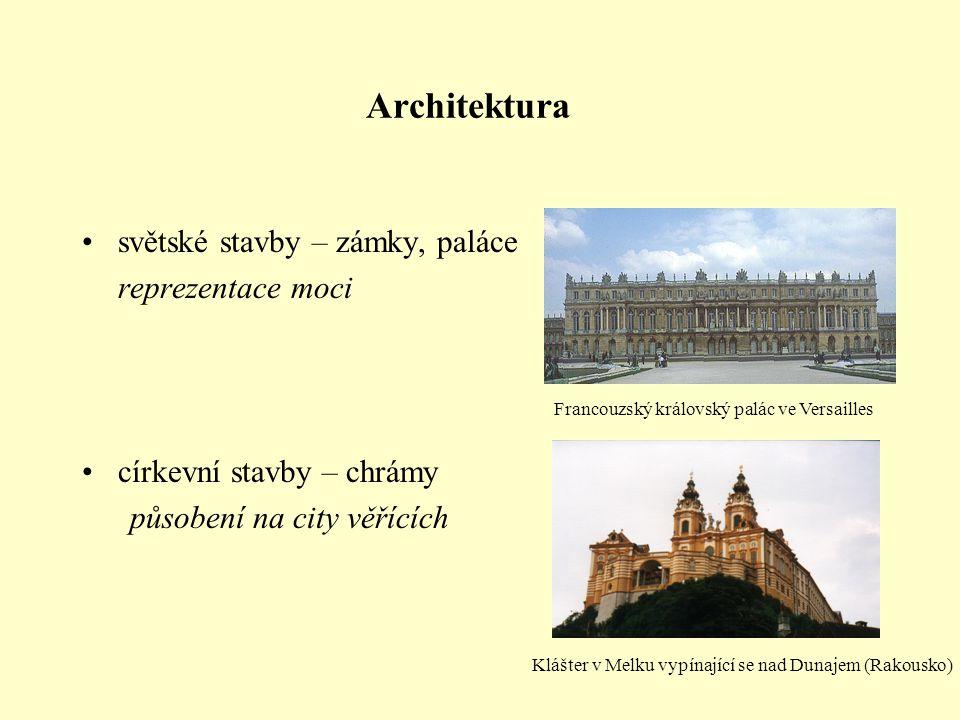 Architektura světské stavby – zámky, paláce reprezentace moci církevní stavby – chrámy působení na city věřících Francouzský královský palác ve Versai