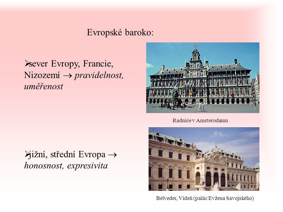  sever Evropy, Francie, Nizozemí  pravidelnost, uměřenost  jižní, střední Evropa  honosnost, expresivita Evropské baroko: Radnice v Amsterodamu Be