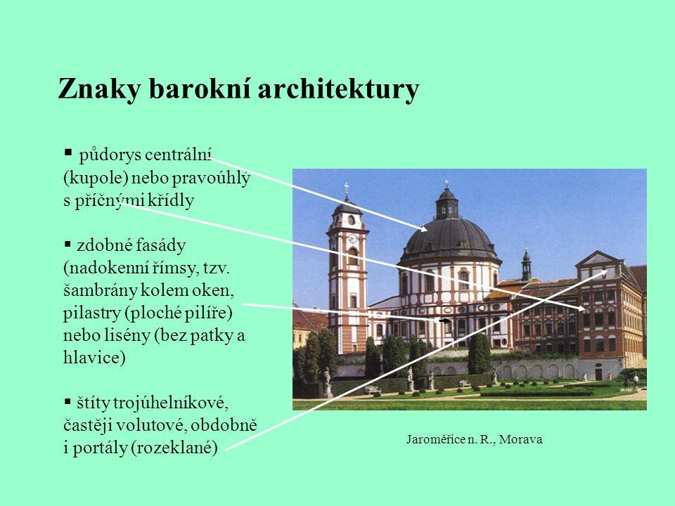 Znaky barokní architektury  půdorys centrální (kupole) nebo pravoúhlý s příčnými křídly  zdobné fasády (nadokenní římsy, tzv. šambrány kolem oken, p