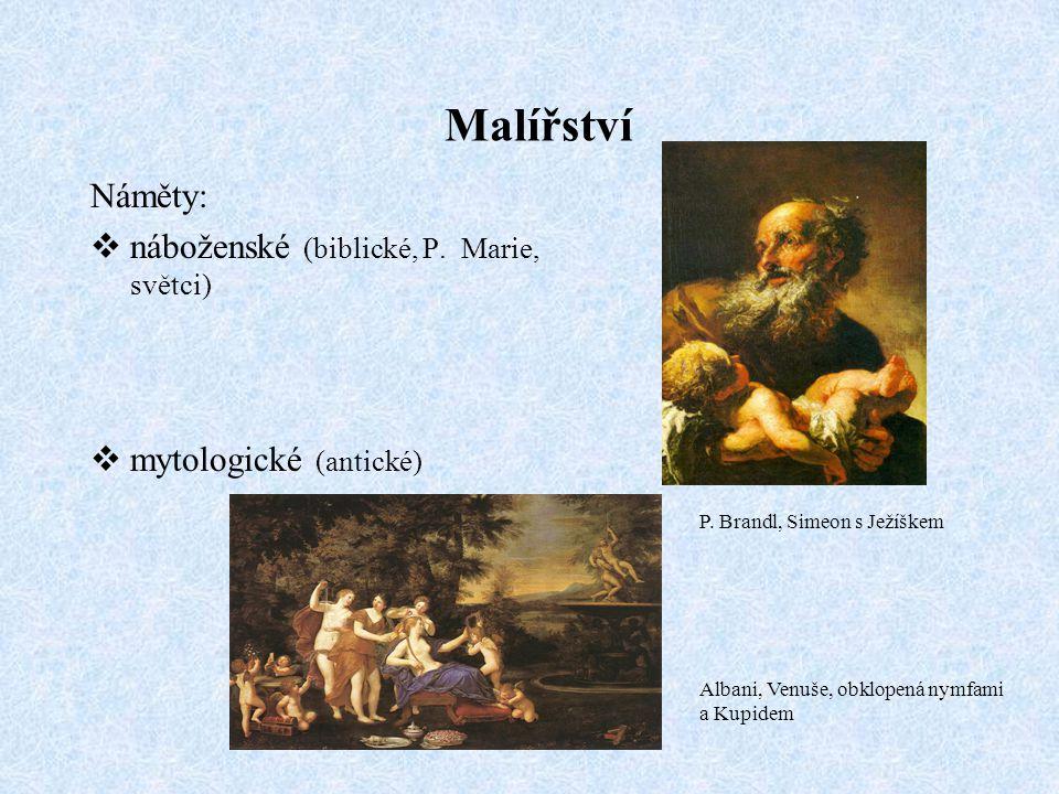 Malířství Náměty:  náboženské (biblické, P. Marie, světci)  mytologické (antické) P. Brandl, Simeon s Ježíškem Albani, Venuše, obklopená nymfami a K