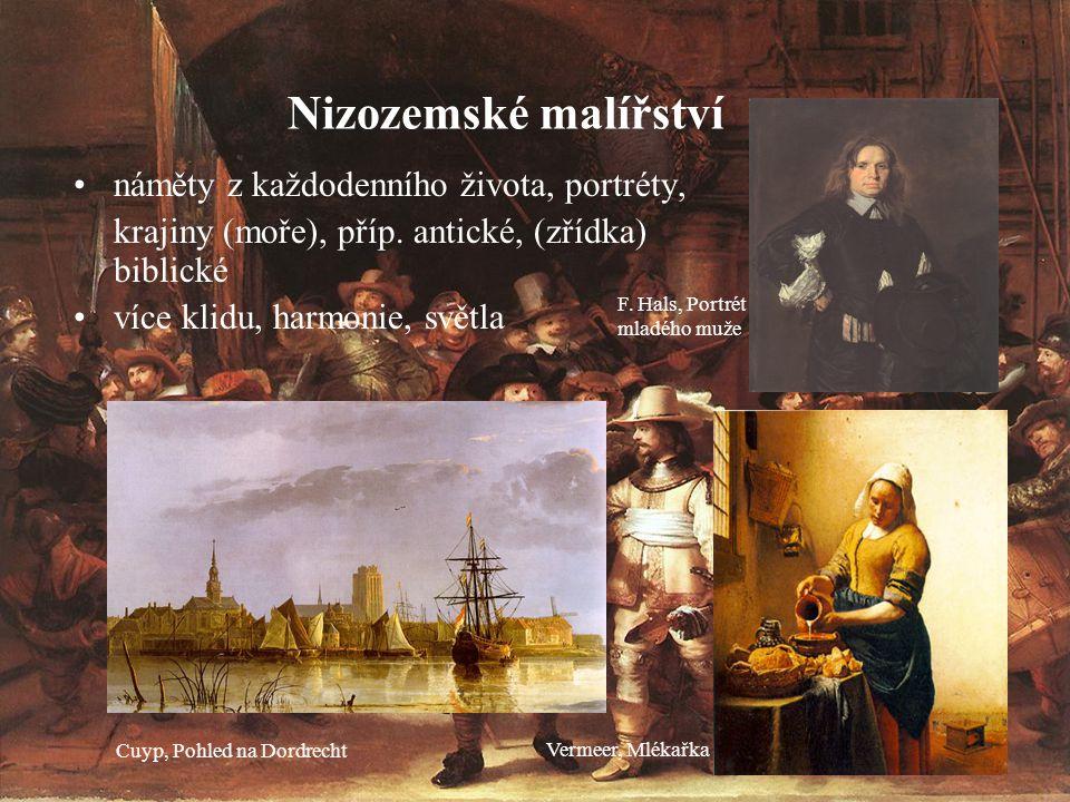 Nizozemské malířství náměty z každodenního života, portréty, krajiny (moře), příp. antické, (zřídka) biblické více klidu, harmonie, světla F. Hals, Po