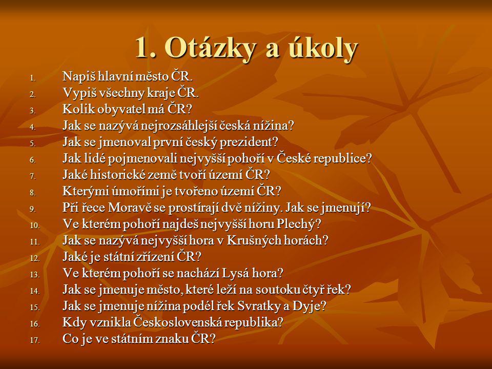 1. Otázky a úkoly 1. Napiš hlavní město ČR. 2. Vypiš všechny kraje ČR.