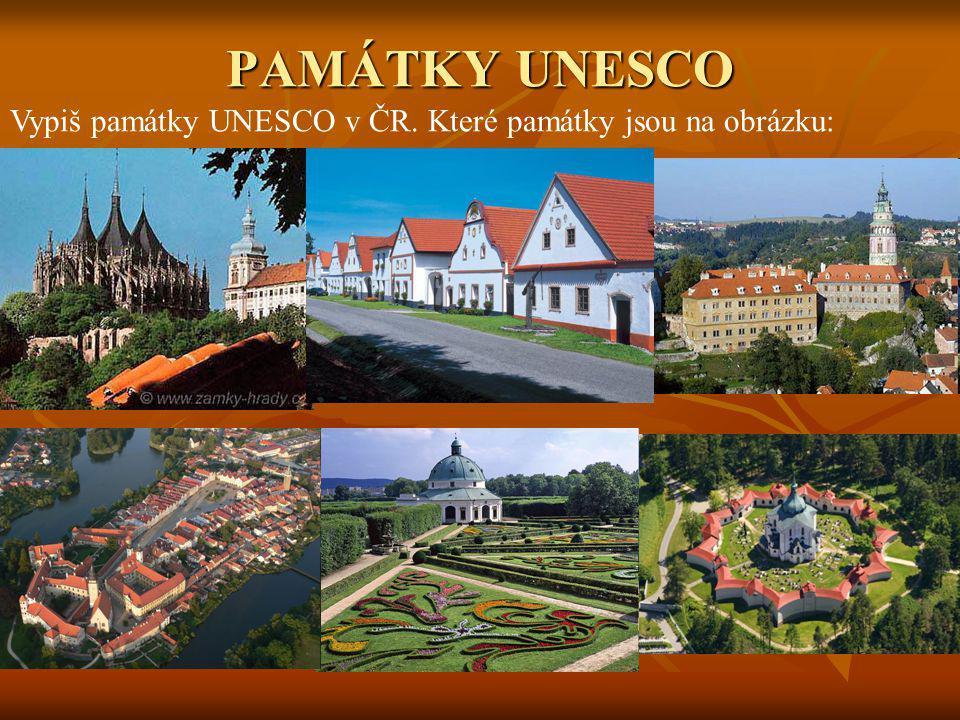 PAMÁTKY UNESCO Vypiš památky UNESCO v ČR. Které památky jsou na obrázku:
