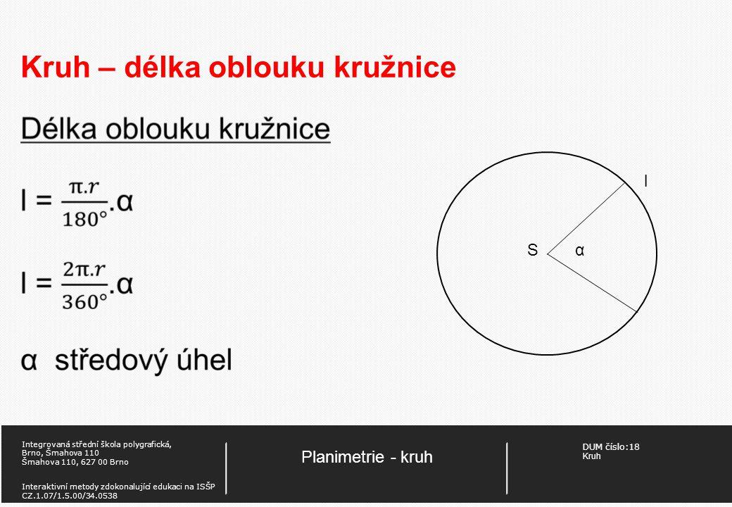 DUM číslo:18 Kruh Planimetrie - kruh Integrovaná střední škola polygrafická, Brno, Šmahova 110 Šmahova 110, 627 00 Brno Interaktivní metody zdokonaluj