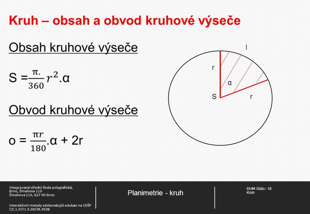 DUM číslo: 18 Kruh Planimetrie - kruh Integrovaná střední škola polygrafická, Brno, Šmahova 110 Šmahova 110, 627 00 Brno Interaktivní metody zdokonalu