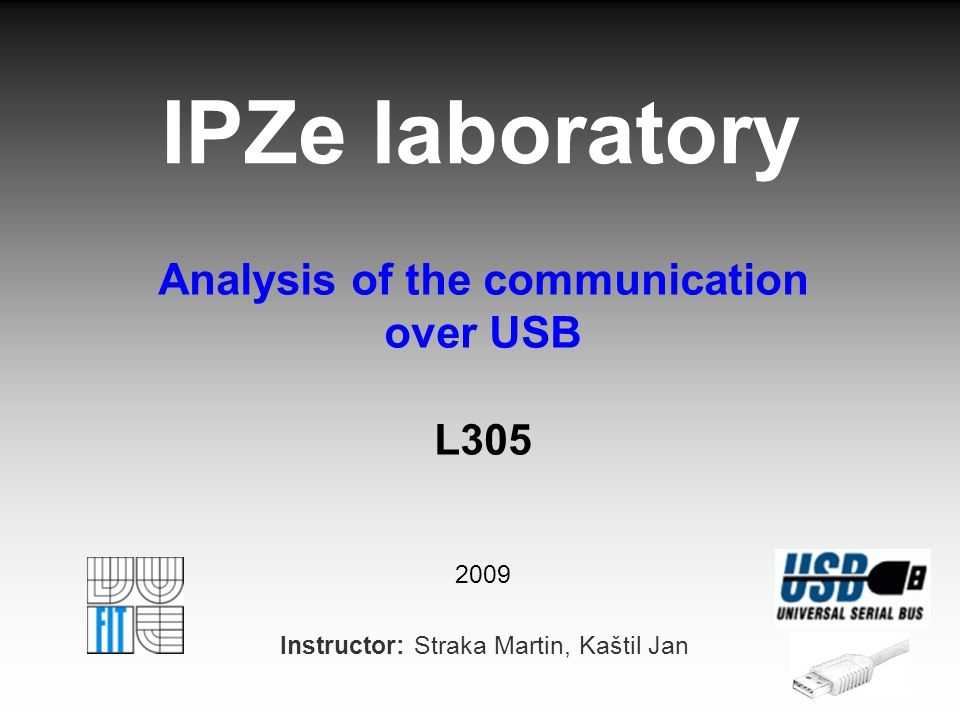IPZe laboratory Analysis of the communication over USB L305 2009 Instructor: Straka Martin, Kaštil Jan