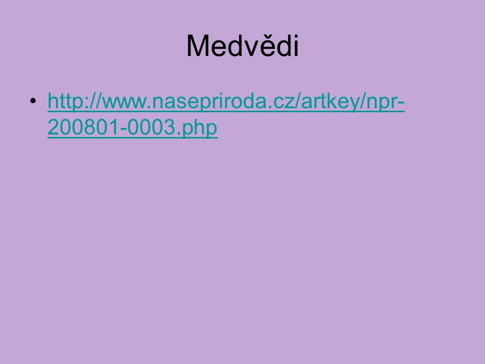 Medvědi http://www.nasepriroda.cz/artkey/npr- 200801-0003.phphttp://www.nasepriroda.cz/artkey/npr- 200801-0003.php
