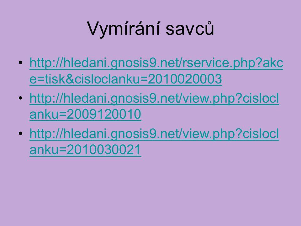 Vymírání savců http://hledani.gnosis9.net/rservice.php?akc e=tisk&cisloclanku=2010020003http://hledani.gnosis9.net/rservice.php?akc e=tisk&cisloclanku=2010020003 http://hledani.gnosis9.net/view.php?cislocl anku=2009120010http://hledani.gnosis9.net/view.php?cislocl anku=2009120010 http://hledani.gnosis9.net/view.php?cislocl anku=2010030021http://hledani.gnosis9.net/view.php?cislocl anku=2010030021