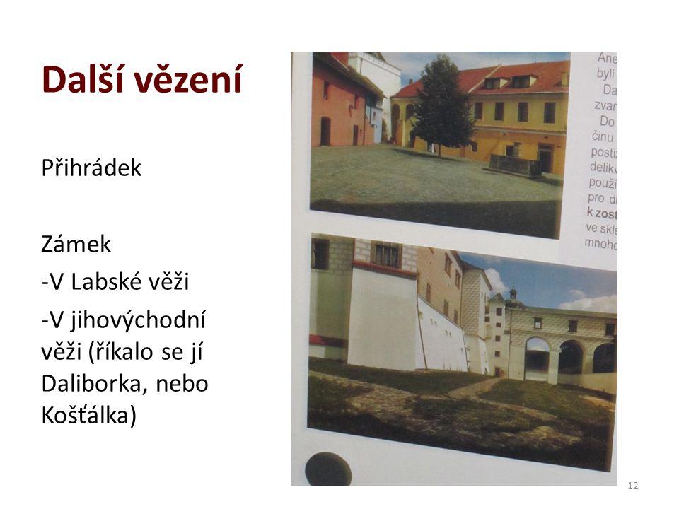 Další vězení Přihrádek Zámek -V Labské věži -V jihovýchodní věži (říkalo se jí Daliborka, nebo Košťálka) 12