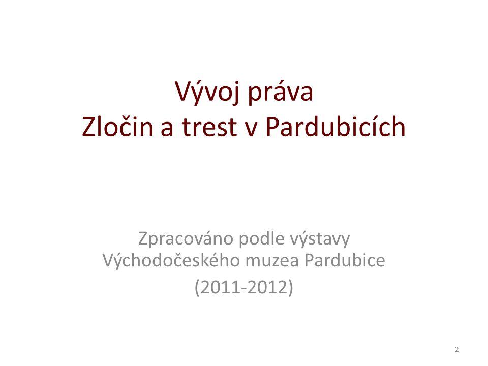 Vývoj práva Zločin a trest v Pardubicích Zpracováno podle výstavy Východočeského muzea Pardubice (2011-2012) 2