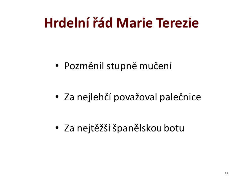 Hrdelní řád Marie Terezie Pozměnil stupně mučení Za nejlehčí považoval palečnice Za nejtěžší španělskou botu 36