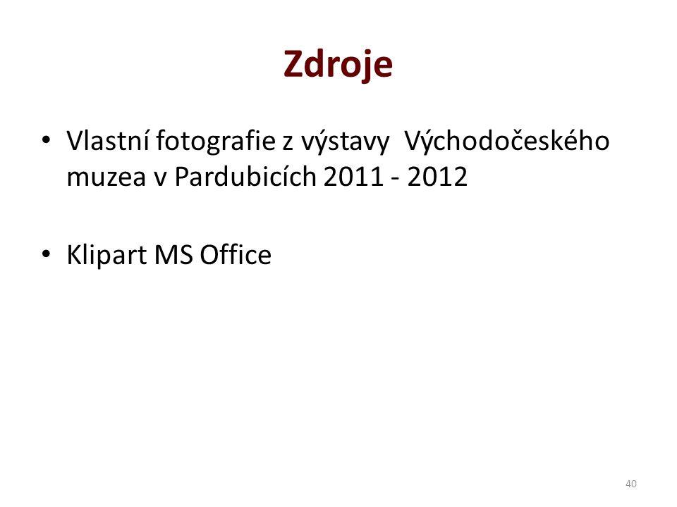 Zdroje Vlastní fotografie z výstavy Východočeského muzea v Pardubicích 2011 - 2012 Klipart MS Office 40
