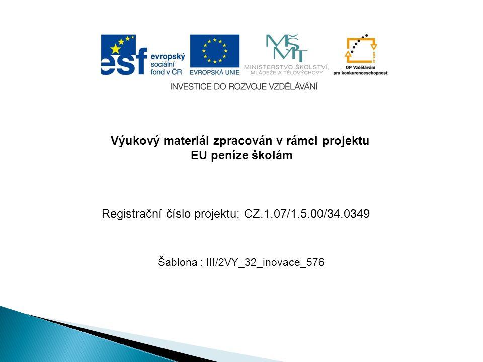 Výukový materiál zpracován v rámci projektu EU peníze školám Šablona : III/2VY_32_inovace_576 Registrační číslo projektu: CZ.1.07/1.5.00/34.0349