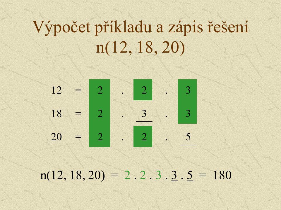 Výpočet příkladu a zápis řešení n(12, 18, 20) 52..2=20 33..2=18 n(12, 18, 20) = 2. 2. 3. 3. 5 = 180 32..2=12
