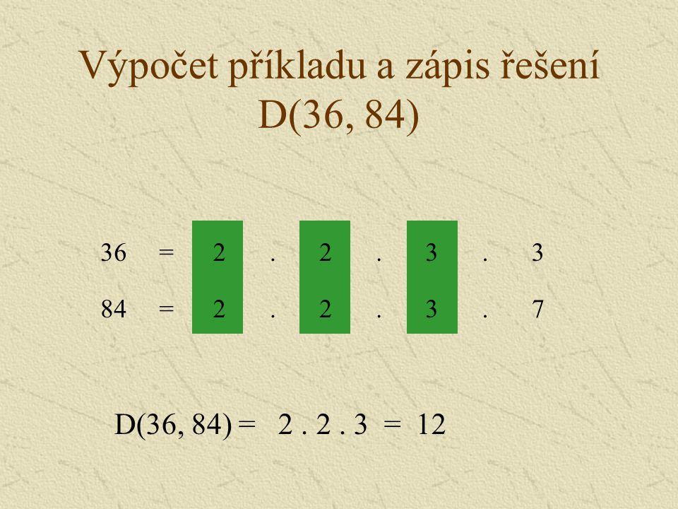 Výpočet příkladu a zápis řešení D(36, 84) 3.2.7.2=84 3.2.3.2=36 D(36, 84) = 2. 2. 3 = 12