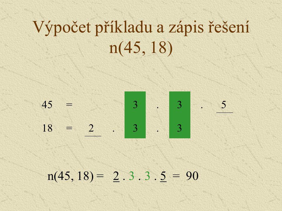 Výpočet příkladu a zápis řešení n(45, 18) 33..2=18 3.3.5=45 n(45, 18) = 2. 3. 3. 5 = 90