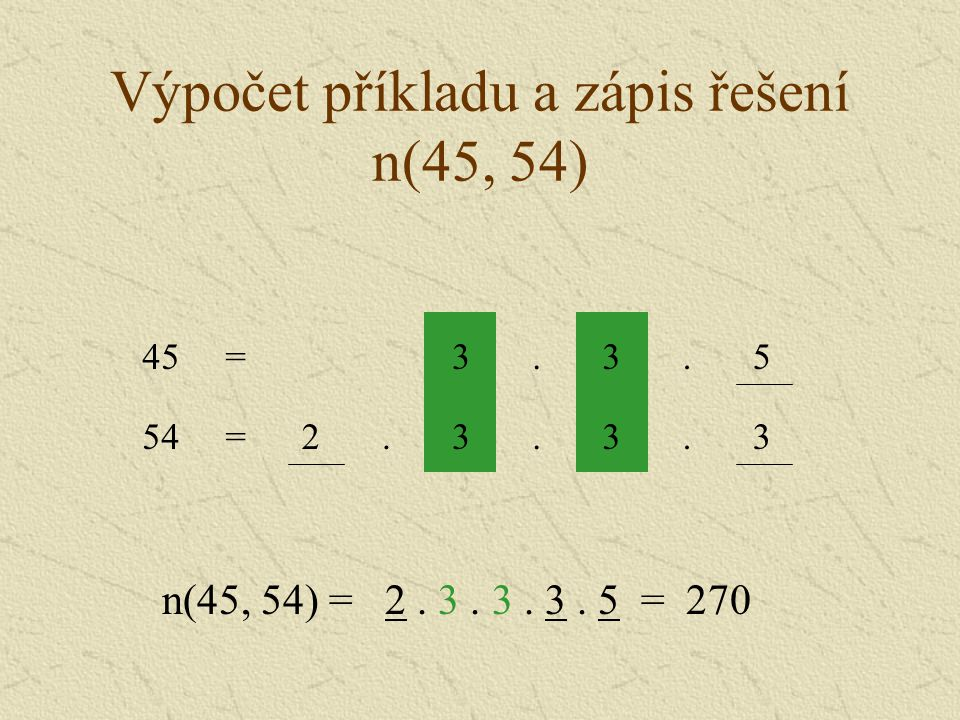 Výpočet příkladu a zápis řešení n(12, 18, 20) 52..2=20 33..2=18 n(12, 18, 20) = 2.
