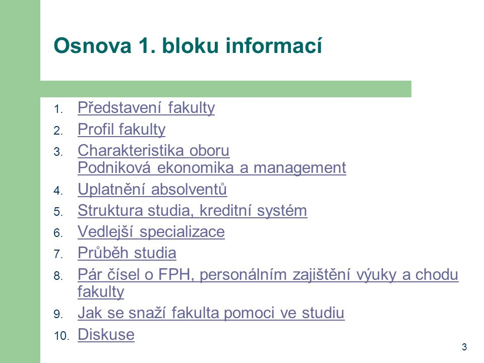 3 Osnova 1. bloku informací 1. Představení fakulty Představení fakulty 2. Profil fakulty Profil fakulty 3. Charakteristika oboru Podniková ekonomika a