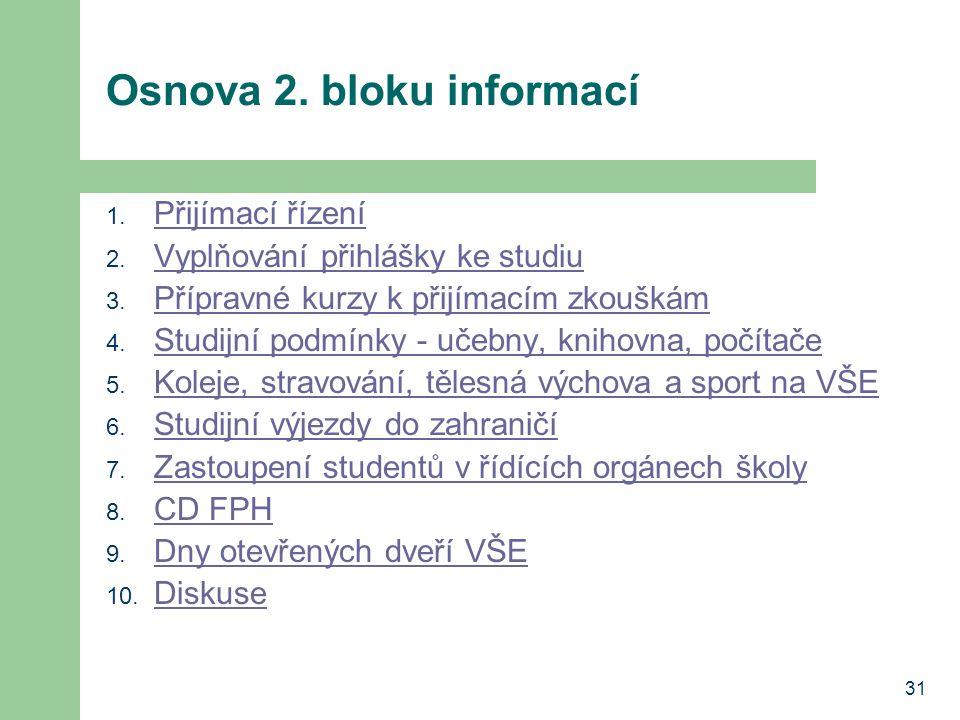 31 Osnova 2. bloku informací 1. Přijímací řízení Přijímací řízení 2. Vyplňování přihlášky ke studiu Vyplňování přihlášky ke studiu 3. Přípravné kurzy
