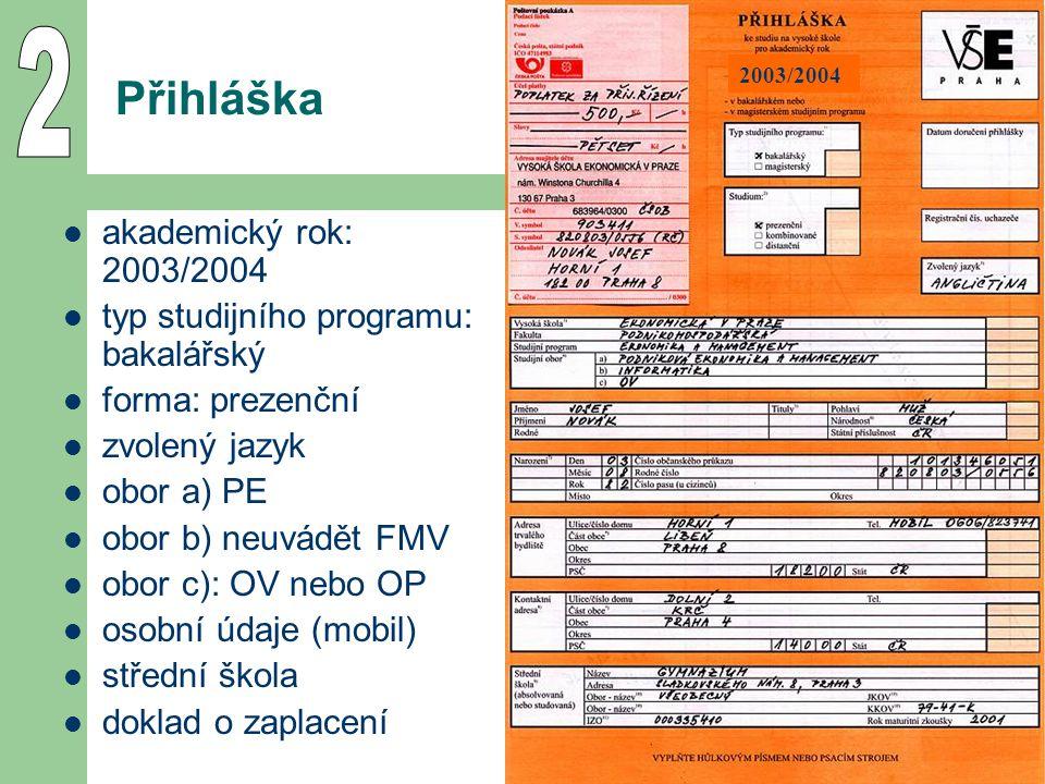 39 Přihláška akademický rok: 2003/2004 typ studijního programu: bakalářský forma: prezenční zvolený jazyk obor a) PE obor b) neuvádět FMV obor c): OV