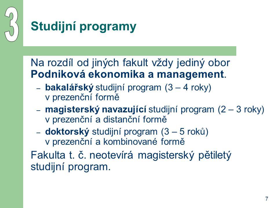 7 Studijní programy Na rozdíl od jiných fakult vždy jediný obor Podniková ekonomika a management. – bakalářský studijní program (3 – 4 roky) v prezenč