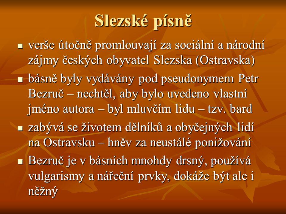 Slezské písně verše útočně promlouvají za sociální a národní zájmy českých obyvatel Slezska (Ostravska) verše útočně promlouvají za sociální a národní