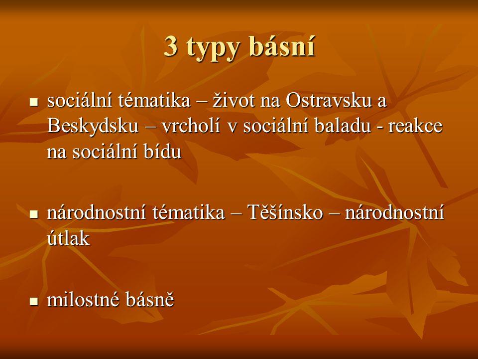 3 typy básní sociální tématika – život na Ostravsku a Beskydsku – vrcholí v sociální baladu - reakce na sociální bídu sociální tématika – život na Ost