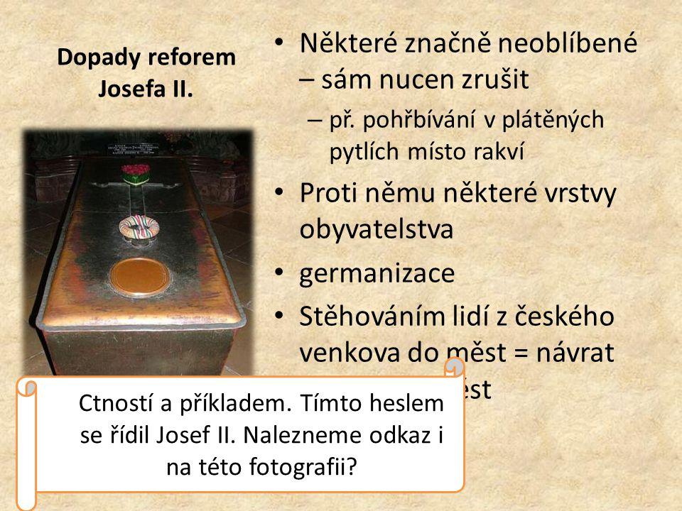 Dopady reforem Josefa II. Některé značně neoblíbené – sám nucen zrušit – př.