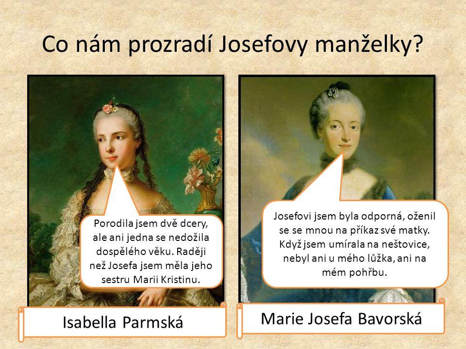 Co nám prozradí Josefovy manželky? Porodila jsem dvě dcery, ale ani jedna se nedožila dospělého věku. Raději než Josefa jsem měla jeho sestru Marii Kr