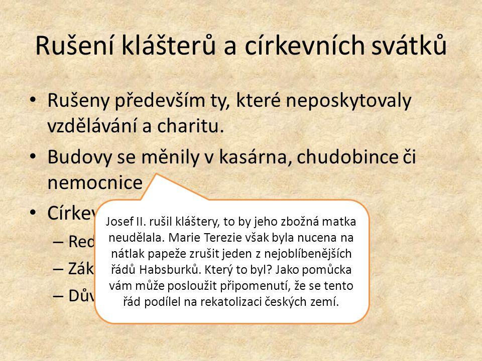 Rušení klášterů a církevních svátků Rušeny především ty, které neposkytovaly vzdělávání a charitu. Budovy se měnily v kasárna, chudobince či nemocnice